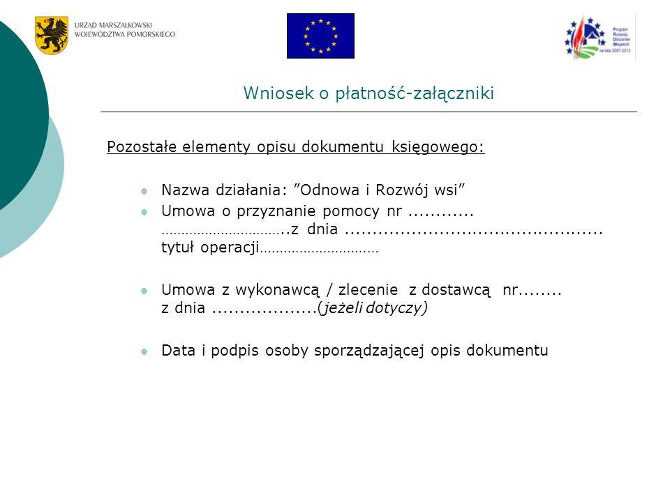 Wniosek o płatność-załączniki Pozostałe elementy opisu dokumentu księgowego: Nazwa działania: Odnowa i Rozwój wsi Umowa o przyznanie pomocy nr........