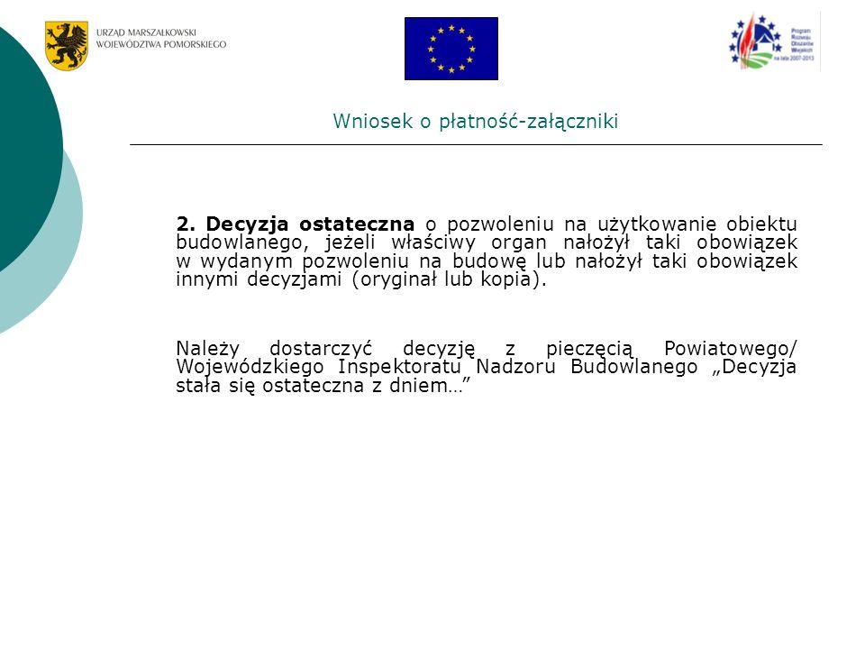 Wniosek o płatność-załączniki 2. Decyzja ostateczna o pozwoleniu na użytkowanie obiektu budowlanego, jeżeli właściwy organ nałożył taki obowiązek w wy