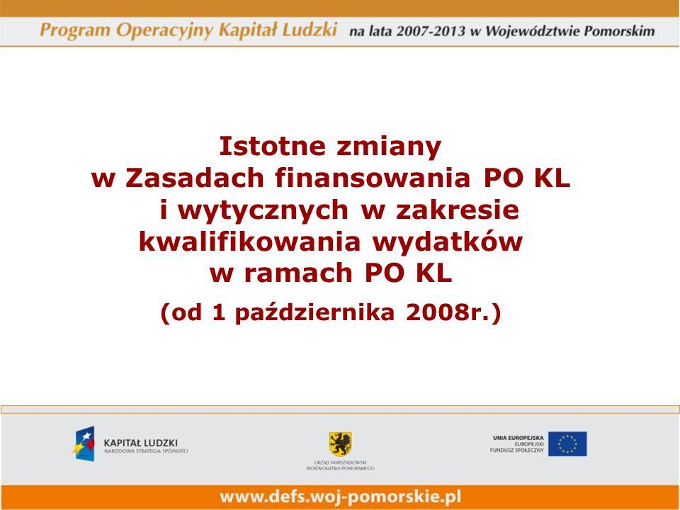 Istotne zmiany w Zasadach finansowania PO KL i wytycznych w zakresie kwalifikowania wydatków w ramach PO KL (od 1 października 2008r.)