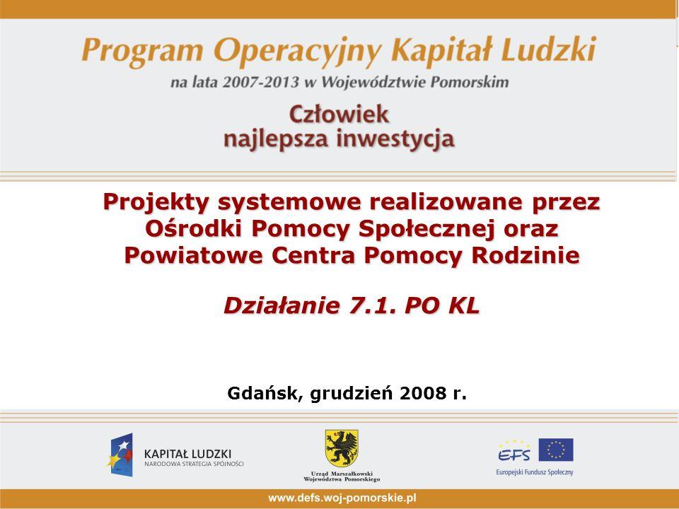 Projekty systemowe realizowane przez Ośrodki Pomocy Społecznej oraz Powiatowe Centra Pomocy Rodzinie Działanie 7.1. PO KL Gdańsk, grudzień 2008 r.