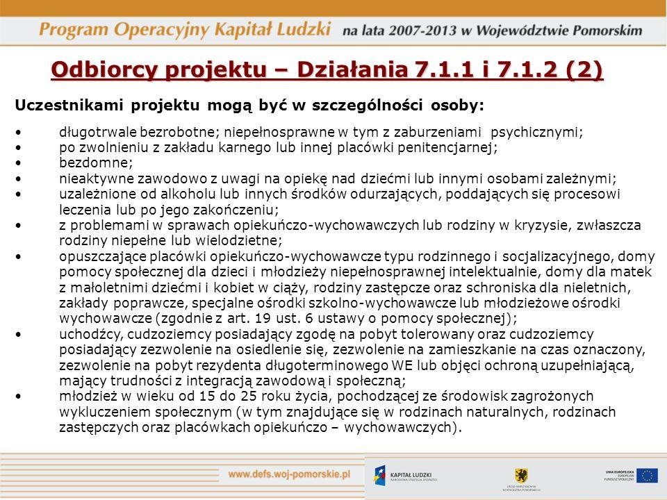 Odbiorcy projektu – Działania 7.1.1 i 7.1.2 (2) Uczestnikami projektu mogą być w szczególności osoby: długotrwale bezrobotne; niepełnosprawne w tym z