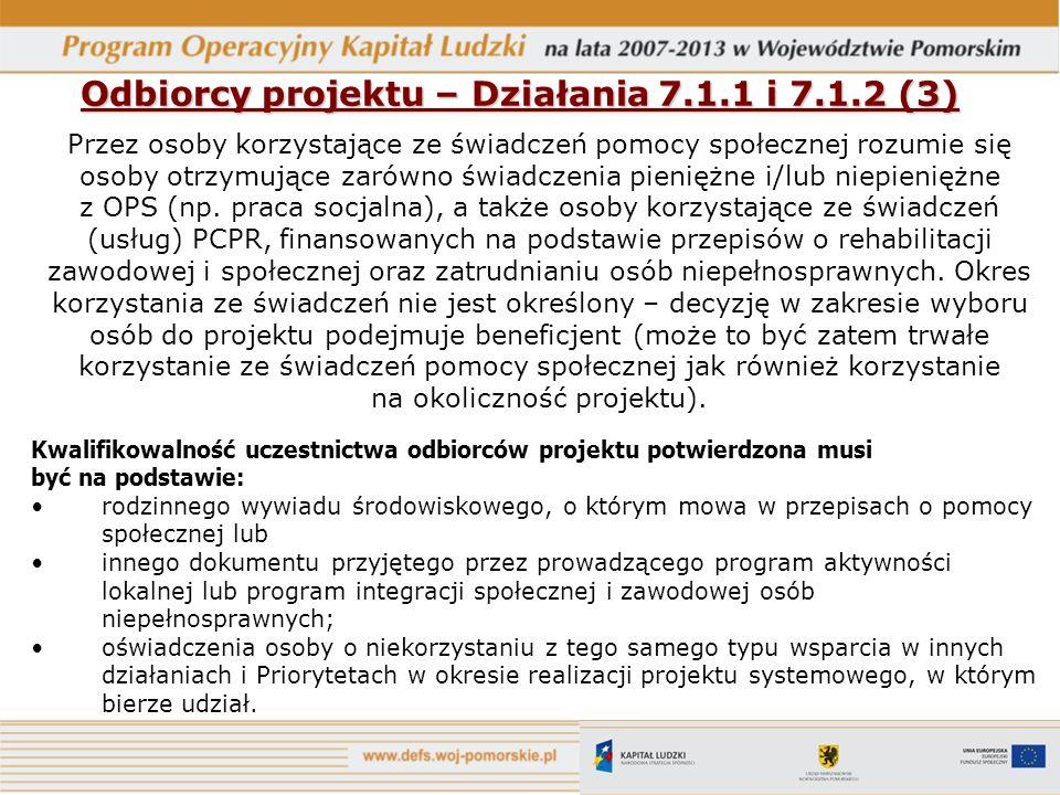 Odbiorcy projektu – Działania 7.1.1 i 7.1.2 (3) Przez osoby korzystające ze świadczeń pomocy społecznej rozumie się osoby otrzymujące zarówno świadcze