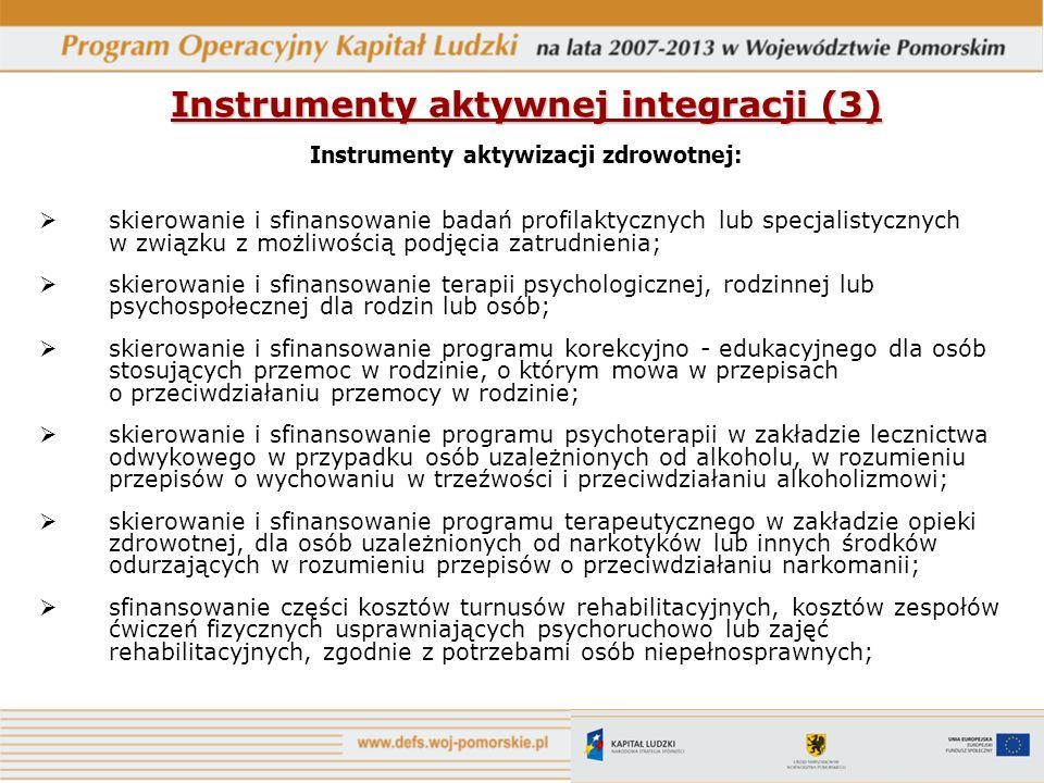 Instrumenty aktywnej integracji (3) Instrumenty aktywizacji zdrowotnej: skierowanie i sfinansowanie badań profilaktycznych lub specjalistycznych w zwi
