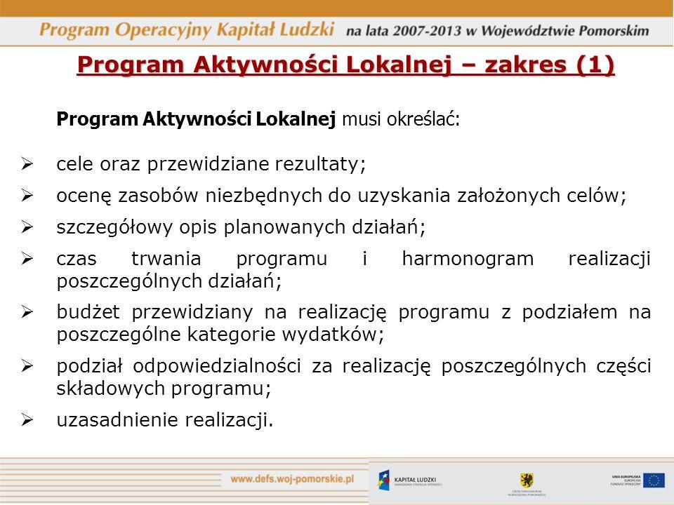 Program Aktywności Lokalnej – zakres (1) Program Aktywności Lokalnej musi określać: cele oraz przewidziane rezultaty; ocenę zasobów niezbędnych do uzy
