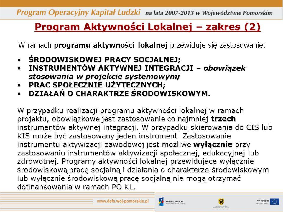 Program Aktywności Lokalnej – zakres (2) W ramach programu aktywności lokalnej przewiduje się zastosowanie: ŚRODOWISKOWEJ PRACY SOCJALNEJ;ŚRODOWISKOWE