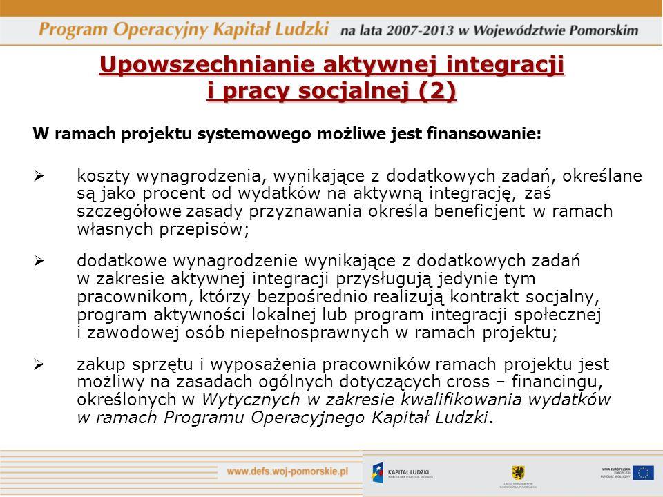 Upowszechnianie aktywnej integracji i pracy socjalnej (2) W ramach projektu systemowego możliwe jest finansowanie: koszty wynagrodzenia, wynikające z