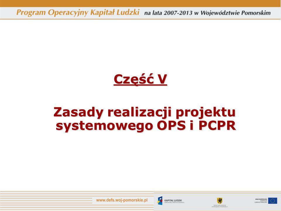 Część V Zasady realizacji projektu systemowego OPS i PCPR Zasady realizacji projektu systemowego OPS i PCPR