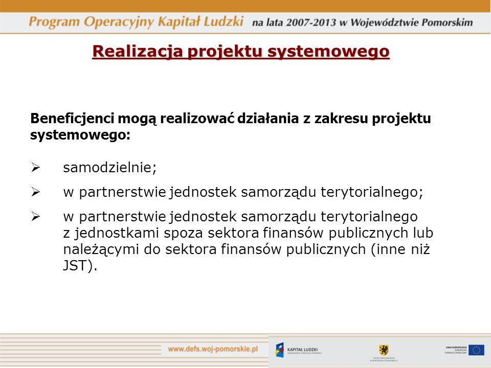 Realizacja projektu systemowego Beneficjenci mogą realizować działania z zakresu projektu systemowego: samodzielnie; w partnerstwie jednostek samorząd