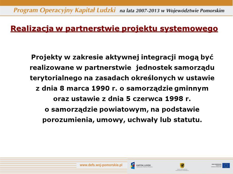 Realizacja w partnerstwie projektu systemowego Projekty w zakresie aktywnej integracji mogą być realizowane w partnerstwie jednostek samorządu terytor