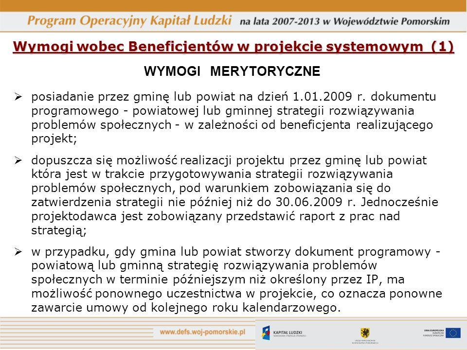 Wymogi wobec Beneficjentów w projekcie systemowym (1) WYMOGI MERYTORYCZNE posiadanie przez gminę lub powiat na dzień 1.01.2009 r. dokumentu programowe