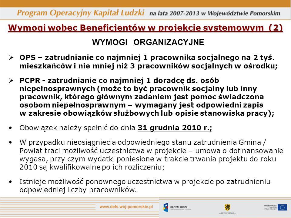 Wymogi wobec Beneficjentów w projekcie systemowym (2) WYMOGI ORGANIZACYJNE OPS – zatrudnianie co najmniej 1 pracownika socjalnego na 2 tyś. mieszkańcó