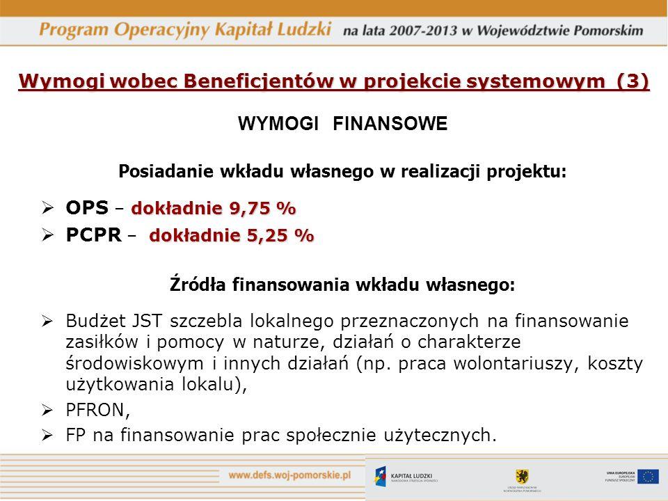 Wymogi wobec Beneficjentów w projekcie systemowym (3) WYMOGI FINANSOWE Posiadanie wkładu własnego w realizacji projektu: dokładnie 9,75 % OPS – dokład