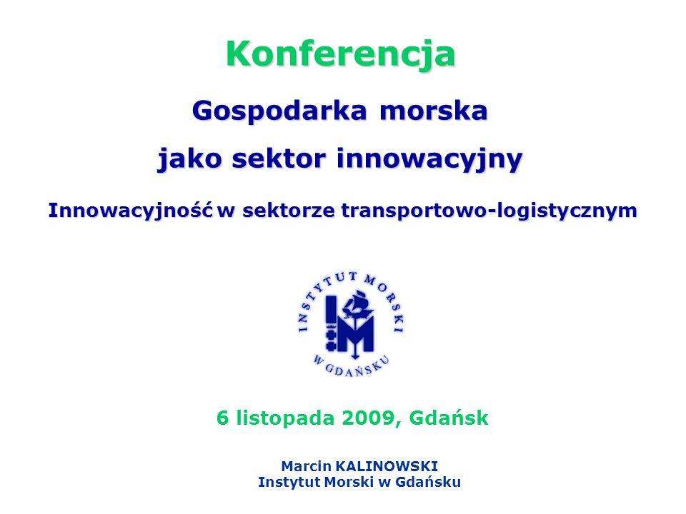Gospodarka morska jako sektor innowacyjny Marcin KALINOWSKI Instytut Morski w Gdańsku 6 listopada 2009, Gdańsk Konferencja Innowacyjność w sektorze tr