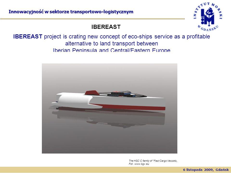 6 listopada 2009, Gdańsk Innowacyjność w sektorze transportowo-logistycznym IBEREAST IBEREAST project is crating new concept of eco-ships service as a