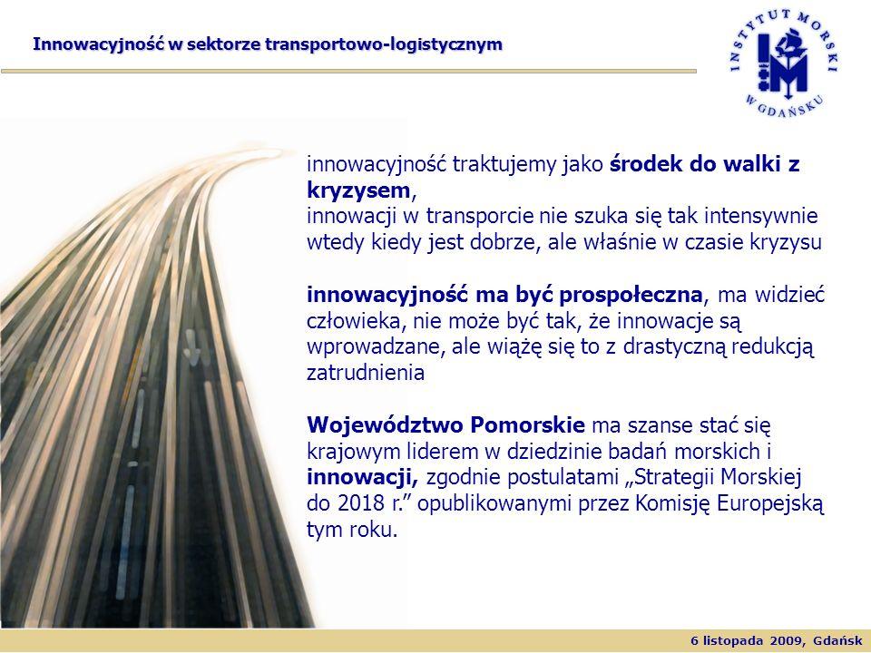 6 listopada 2009, Gdańsk Innowacyjność w sektorze transportowo-logistycznym innowacyjność traktujemy jako środek do walki z kryzysem, innowacji w tran