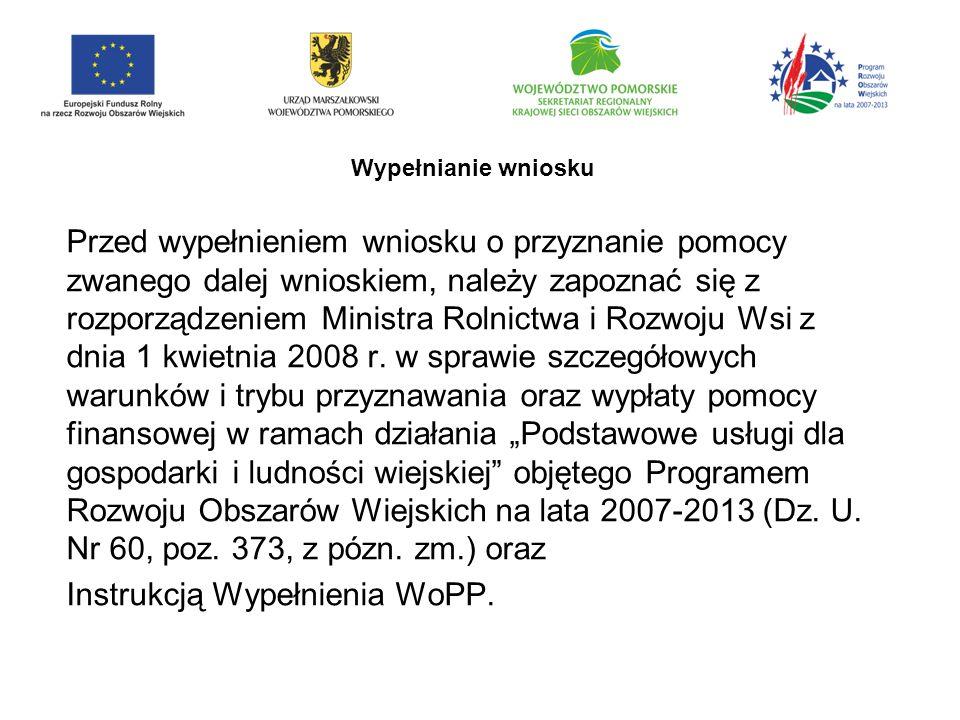 Wypełnianie wniosku Przed wypełnieniem wniosku o przyznanie pomocy zwanego dalej wnioskiem, należy zapoznać się z rozporządzeniem Ministra Rolnictwa i Rozwoju Wsi z dnia 1 kwietnia 2008 r.