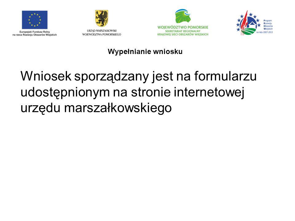Wypełnianie wniosku Wniosek sporządzany jest na formularzu udostępnionym na stronie internetowej urzędu marszałkowskiego