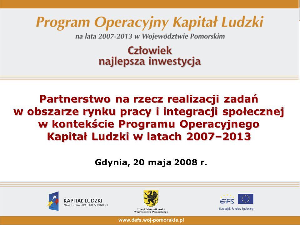 Partnerstwo na rzecz realizacji zadań w obszarze rynku pracy i integracji społecznej w kontekście Programu Operacyjnego Kapitał Ludzki w latach 2007–2013 Gdynia, 20 maja 2008 r.