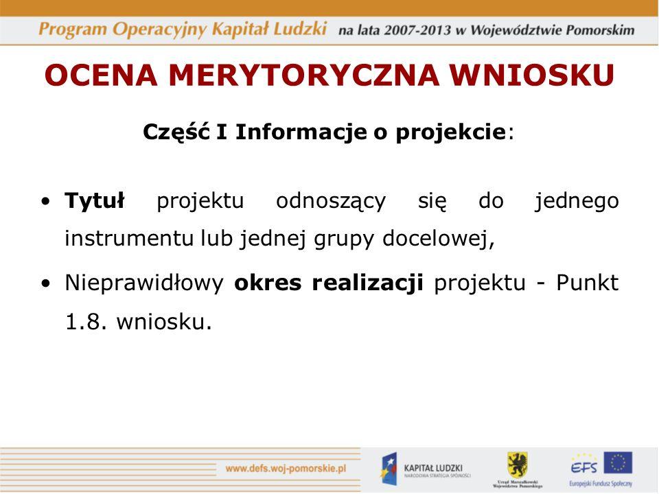 OCENA MERYTORYCZNA WNIOSKU Część I Informacje o projekcie: Tytuł projektu odnoszący się do jednego instrumentu lub jednej grupy docelowej, Nieprawidłowy okres realizacji projektu - Punkt 1.8.