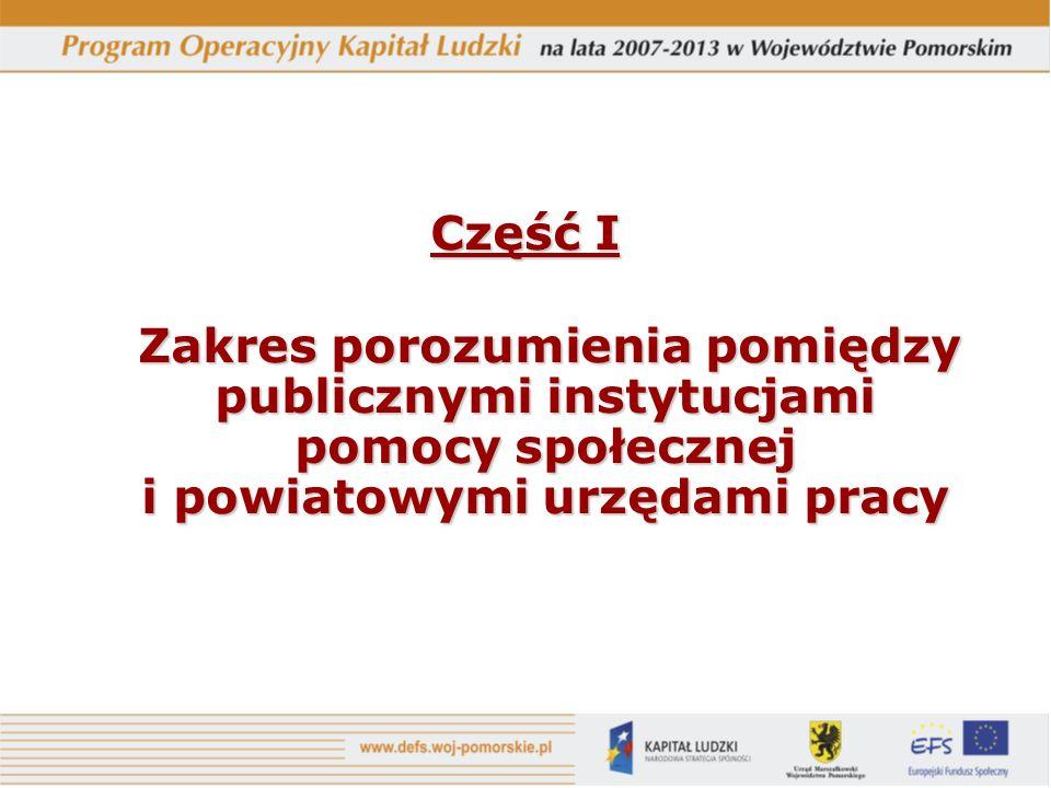 Część I Zakres porozumienia pomiędzy publicznymi instytucjami pomocy społecznej i powiatowymi urzędami pracy Zakres porozumienia pomiędzy publicznymi instytucjami pomocy społecznej i powiatowymi urzędami pracy