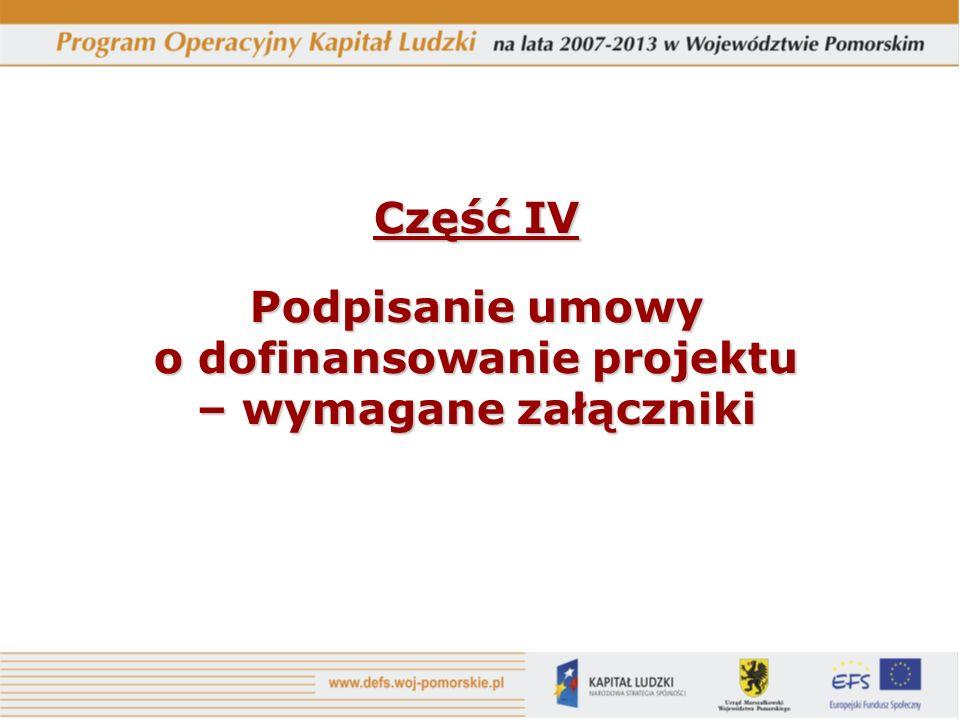 Część IV Podpisanie umowy o dofinansowanie projektu – wymagane załączniki