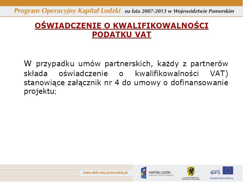 OŚWIADCZENIE O KWALIFIKOWALNOŚCI PODATKU VAT W przypadku umów partnerskich, każdy z partnerów składa oświadczenie o kwalifikowalności VAT) stanowiące załącznik nr 4 do umowy o dofinansowanie projektu ;