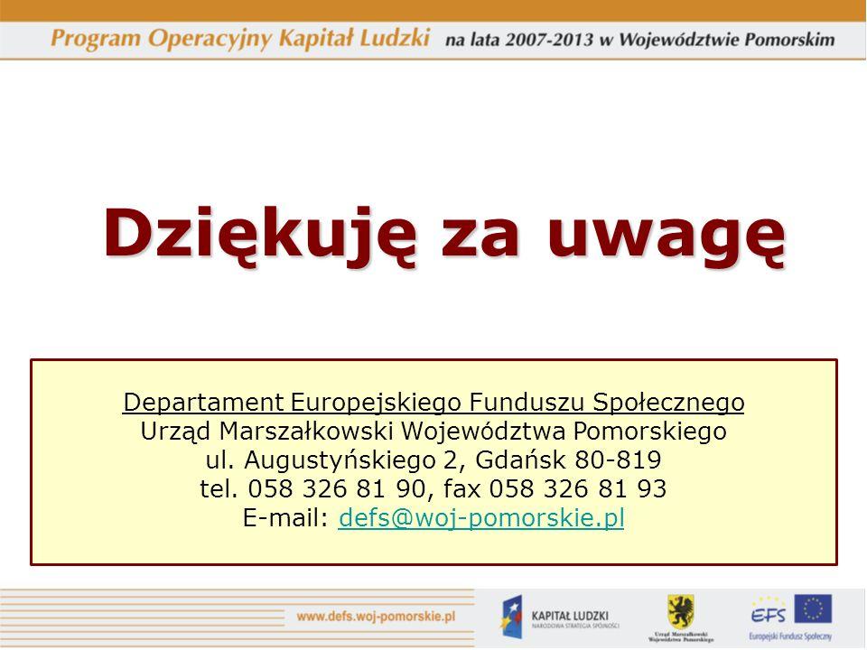 Dziękuję za uwagę Departament Europejskiego Funduszu Społecznego Urząd Marszałkowski Wojew ó dztwa Pomorskiego ul.