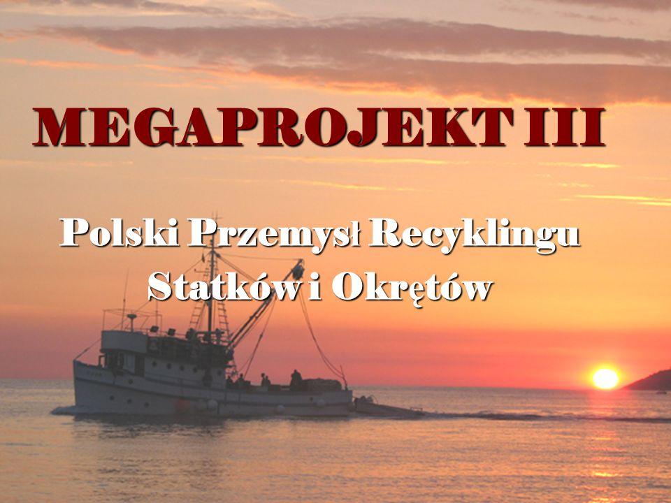 MEGAPROJEKT III Polski Przemys ł Recyklingu Statków i Okr ę tów