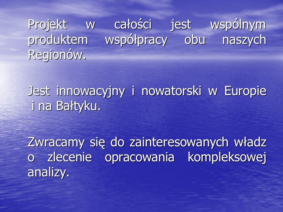 Projekt w całości jest wspólnym produktem współpracy obu naszych Regionów. Jest innowacyjny i nowatorski w Europie i na Bałtyku. Zwracamy się do zaint