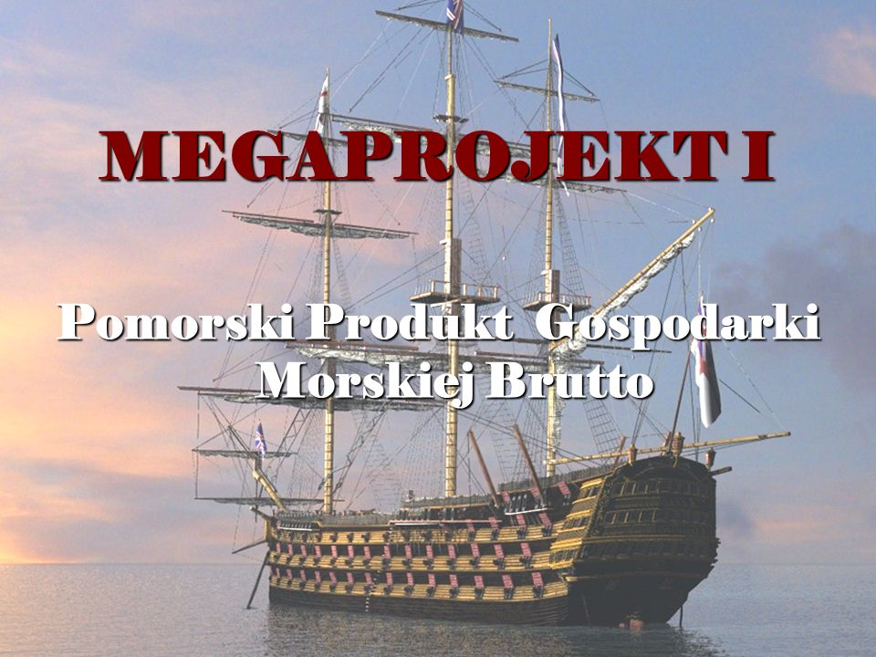 MEGAPROJEKT I MEGAPROJEKT I Pomorski Produkt Gospodarki Morskiej Brutto