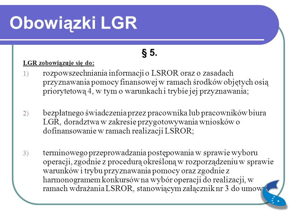Obowiązki LGR § 5. LGR zobowiązuje się do: 1) rozpowszechniania informacji o LSROR oraz o zasadach przyznawania pomocy finansowej w ramach środków obj