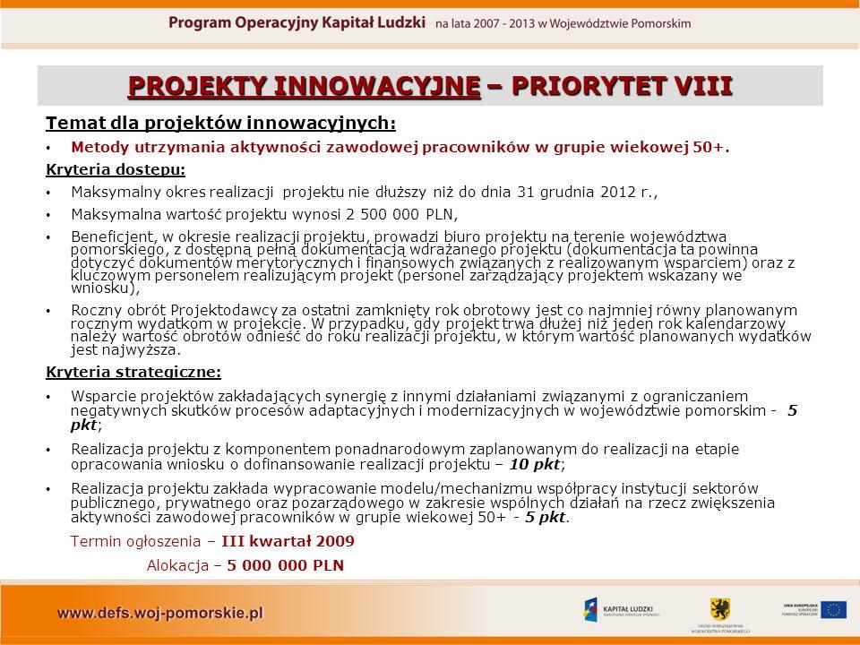 PROJEKTY INNOWACYJNE – PRIORYTET VIII Temat dla projektów innowacyjnych: Metody utrzymania aktywności zawodowej pracowników w grupie wiekowej 50+.