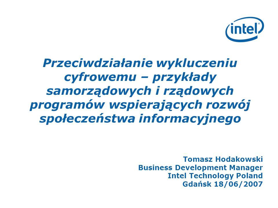 Agenda Zapobieganie wykluczeniu cyfrowemu w Polsce Przykłady rządowych i samorządowych programów wspierających rozwój społeczeństwa informacyjnego w krajach UE Rola współpracy administracji publicznej i sektora komercyjnego w zapobieganiu wykluczeniu cyfrowemu – - na podstawie doświadczeń Intela