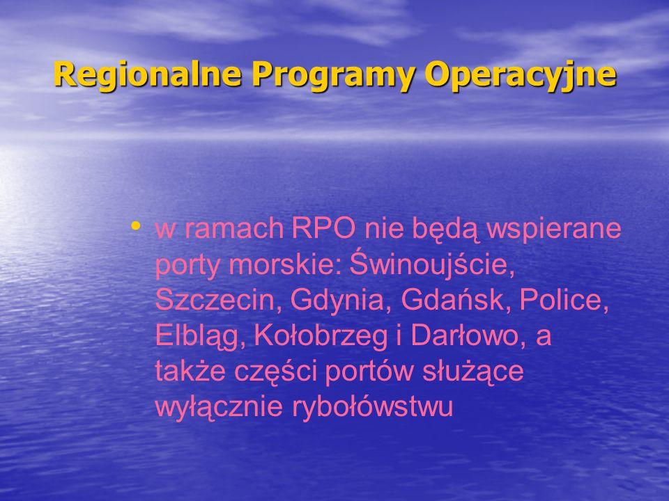 Regionalne Programy Operacyjne w ramach RPO nie będą wspierane porty morskie: Świnoujście, Szczecin, Gdynia, Gdańsk, Police, Elbląg, Kołobrzeg i Darło