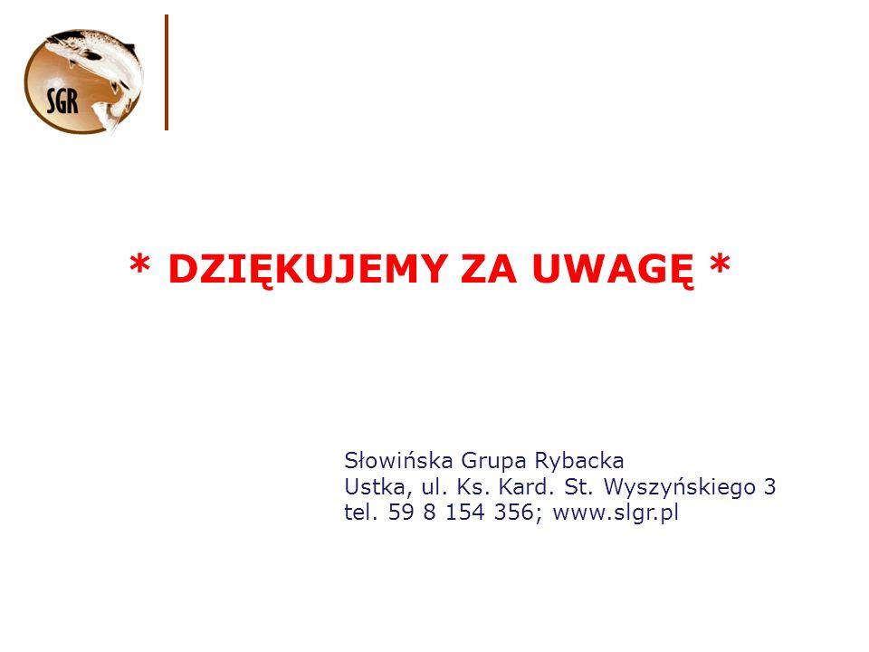 * DZIĘKUJEMY ZA UWAGĘ * Słowińska Grupa Rybacka Ustka, ul.