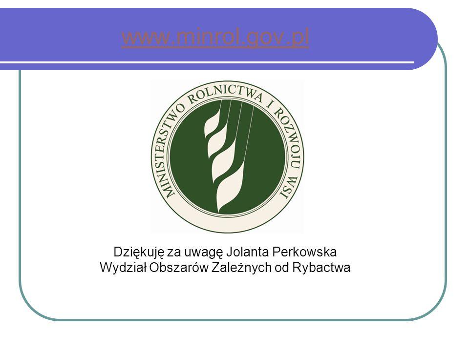 www.minrol.gov.pl Dziękuję za uwagę Jolanta Perkowska Wydział Obszarów Zależnych od Rybactwa