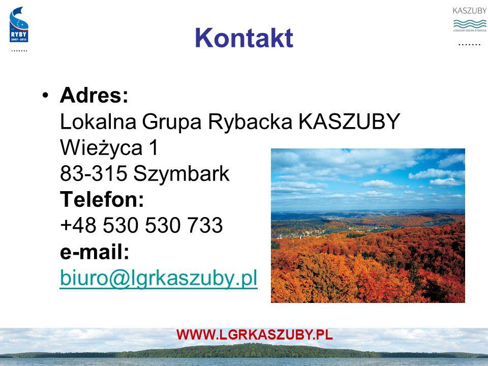 WWW.LGRKASZUBY.PL Kontakt Adres: Lokalna Grupa Rybacka KASZUBY Wieżyca 1 83-315 Szymbark Telefon: +48 530 530 733 e-mail: biuro@lgrkaszuby.pl biuro@lg