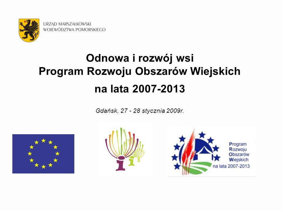 Odnowa i rozwój wsi Program Rozwoju Obszarów Wiejskich na lata 2007-2013 Gdańsk, 27 - 28 stycznia 2009r.