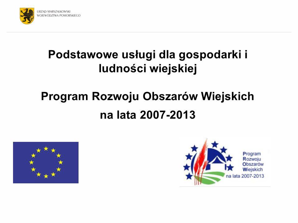 Podstawowe usługi dla gospodarki i ludności wiejskiej Program Rozwoju Obszarów Wiejskich na lata 2007-2013