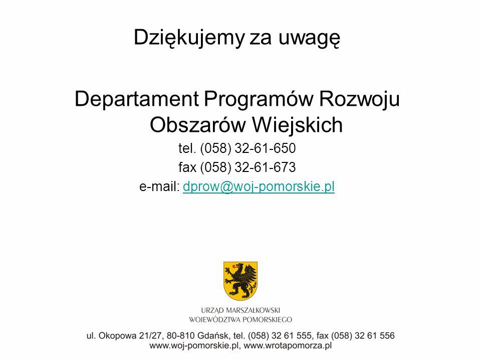 Dziękujemy za uwagę Departament Programów Rozwoju Obszarów Wiejskich tel. (058) 32-61-650 fax (058) 32-61-673 e-mail: dprow@woj-pomorskie.pldprow@woj-