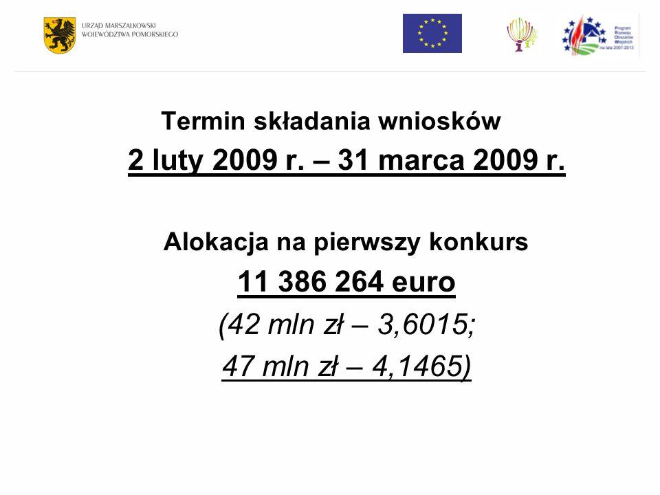 Termin składania wniosków 2 luty 2009 r. – 31 marca 2009 r. Alokacja na pierwszy konkurs 11 386 264 euro (42 mln zł – 3,6015; 47 mln zł – 4,1465)