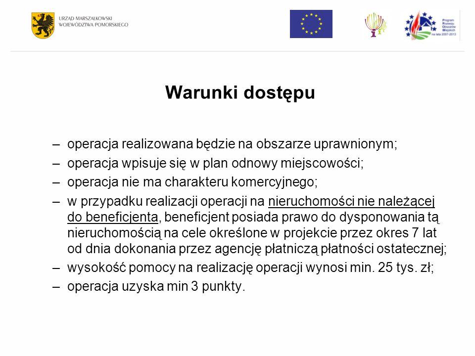 Warunki dostępu –operacja realizowana będzie na obszarze uprawnionym; –operacja wpisuje się w plan odnowy miejscowości; –operacja nie ma charakteru ko