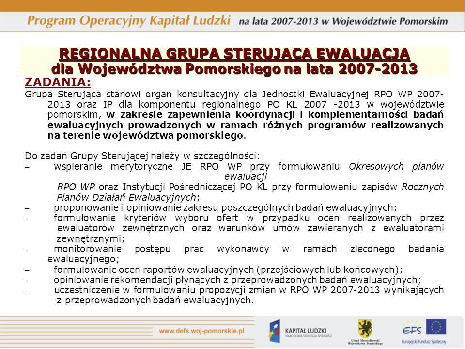 REGIONALNA GRUPA STERUJĄCA EWALUACJĄ dla Województwa Pomorskiego na lata 2007-2013 ZADANIA: Grupa Sterująca stanowi organ konsultacyjny dla Jednostki