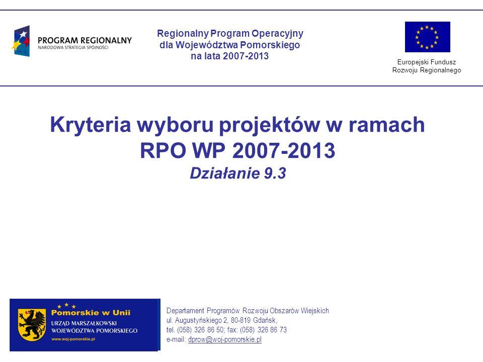 Kryteria wyboru projektów w ramach RPO WP 2007-2013 Działanie 9.3 Regionalny Program Operacyjny dla Województwa Pomorskiego na lata 2007-2013 Europejs
