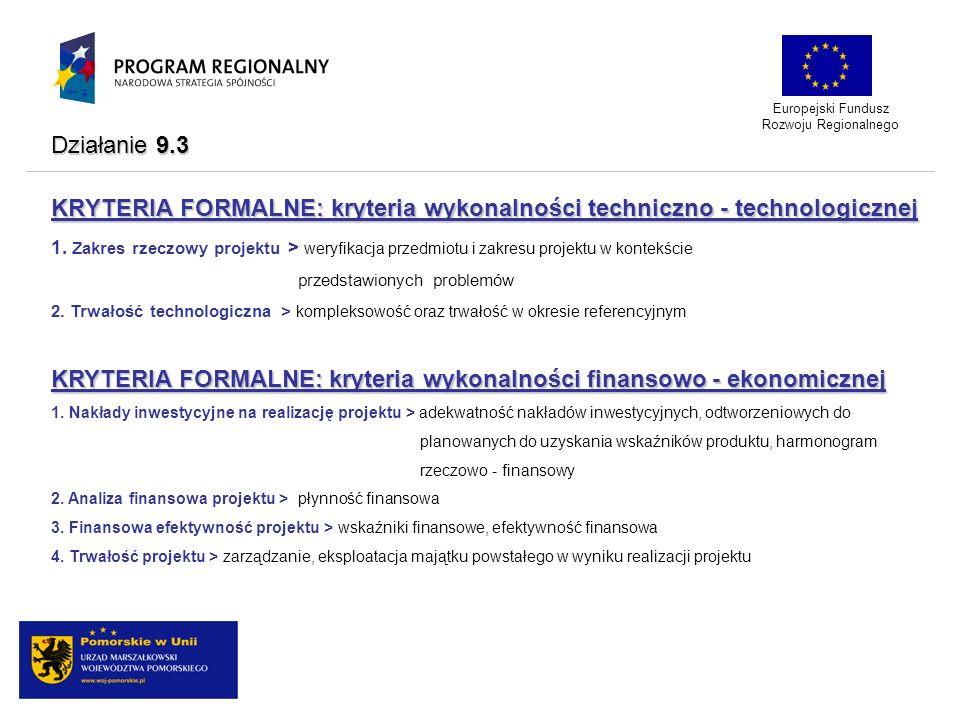 KRYTERIA FORMALNE: kryteria wykonalności techniczno - technologicznej Europejski Fundusz Rozwoju Regionalnego 1. Zakres rzeczowy projektu > weryfikacj