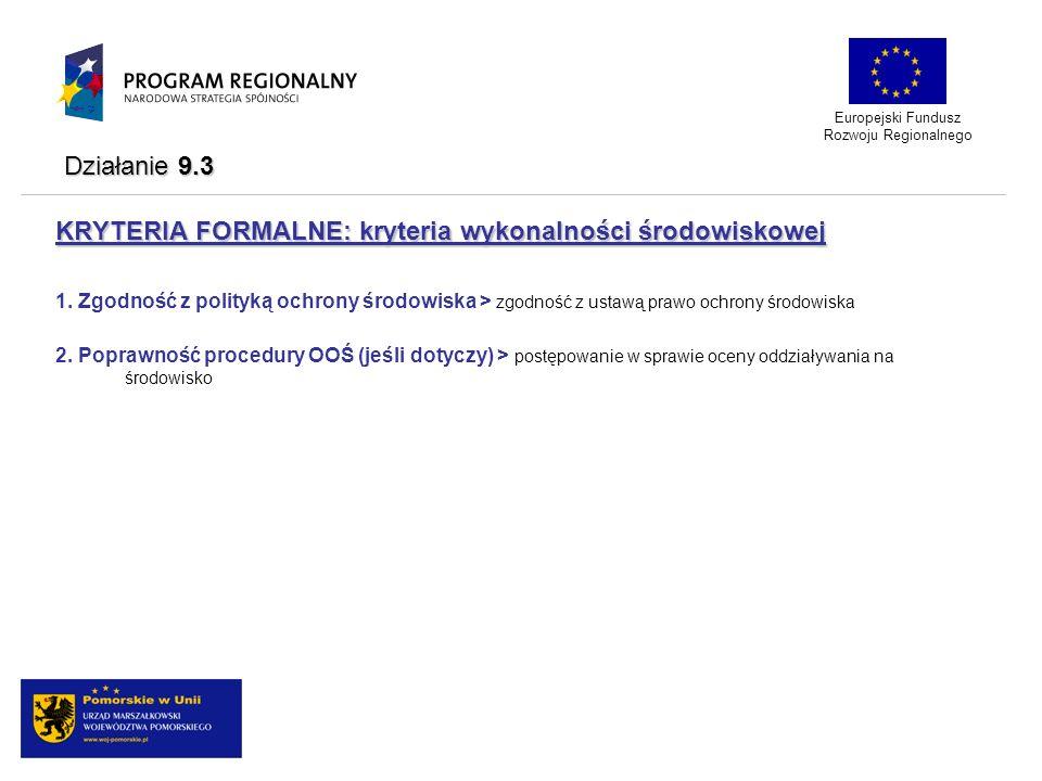 KRYTERIA FORMALNE: kryteria wykonalności środowiskowej 1. Zgodność z polityką ochrony środowiska > zgodność z ustawą prawo ochrony środowiska 2. Popra