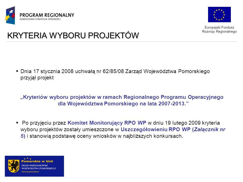 Europejski Fundusz Rozwoju Regionalnego Dnia 17 stycznia 2008 uchwałą nr 62/85/08 Zarząd Województwa Pomorskiego przyjął projekt Kryteriów wyboru proj