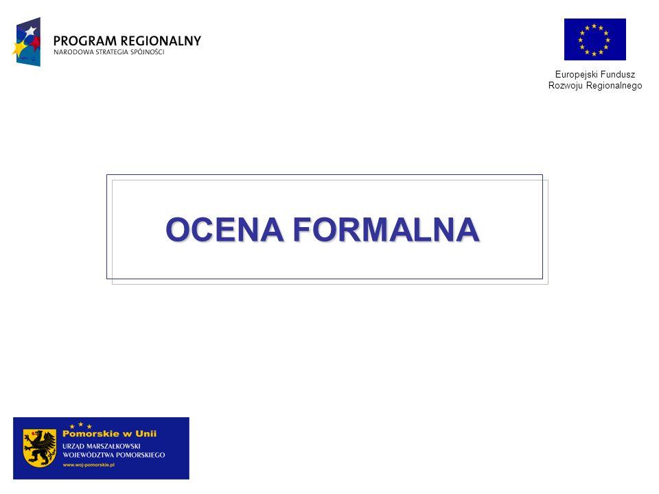Europejski Fundusz Rozwoju Regionalnego OCENA FORMALNA