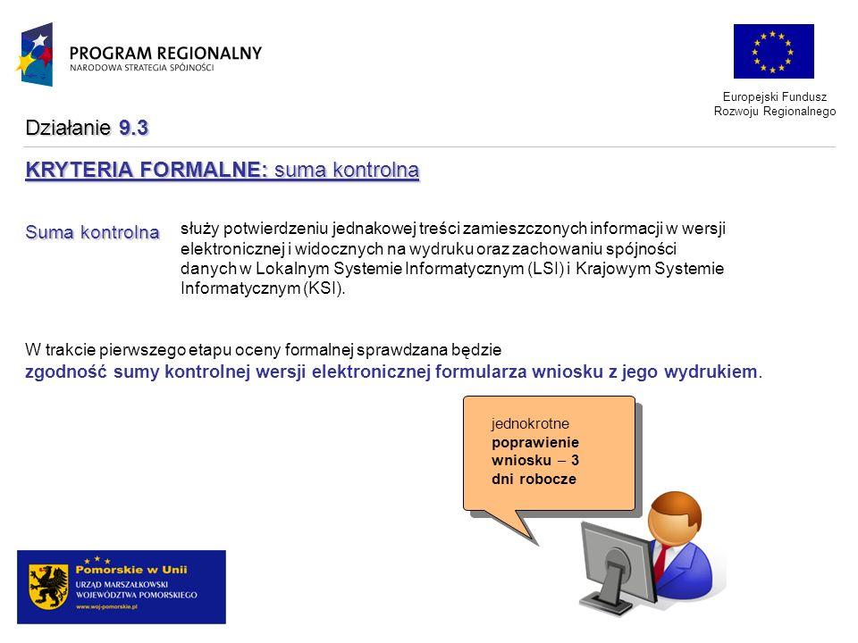 Europejski Fundusz Rozwoju Regionalnego KRYTERIA FORMALNE: suma kontrolna Suma kontrolna służy potwierdzeniu jednakowej treści zamieszczonych informac