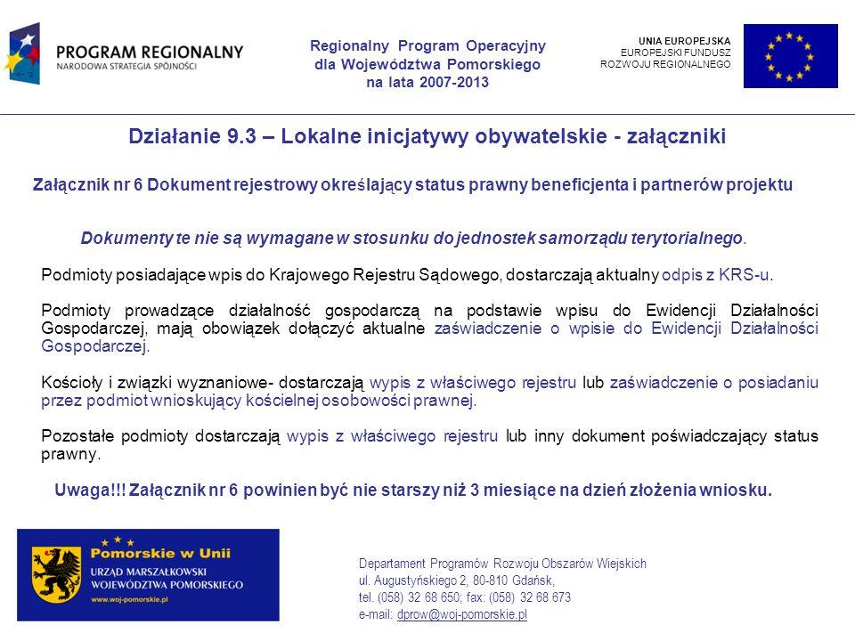Działanie 9.3 – Lokalne inicjatywy obywatelskie - załączniki Załącznik nr 6 Dokument rejestrowy określający status prawny beneficjenta i partnerów projektu Dokumenty te nie są wymagane w stosunku do jednostek samorządu terytorialnego.